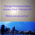 Chicago Restaurant Week – January 22nd – February 4th